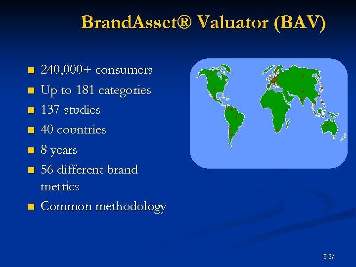 Brand. Asset® Valuator (BAV) n n n n 240, 000+ consumers Up to 181