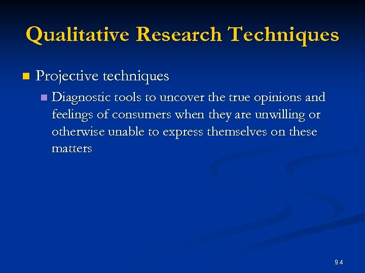 Qualitative Research Techniques n Projective techniques n Diagnostic tools to uncover the true opinions