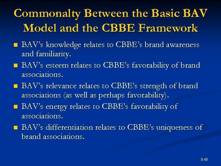 Commonalty Between the Basic BAV Model and the CBBE Framework n n n BAV's