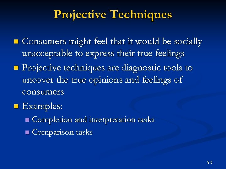Projective Techniques Consumers might feel that it would be socially unacceptable to express their