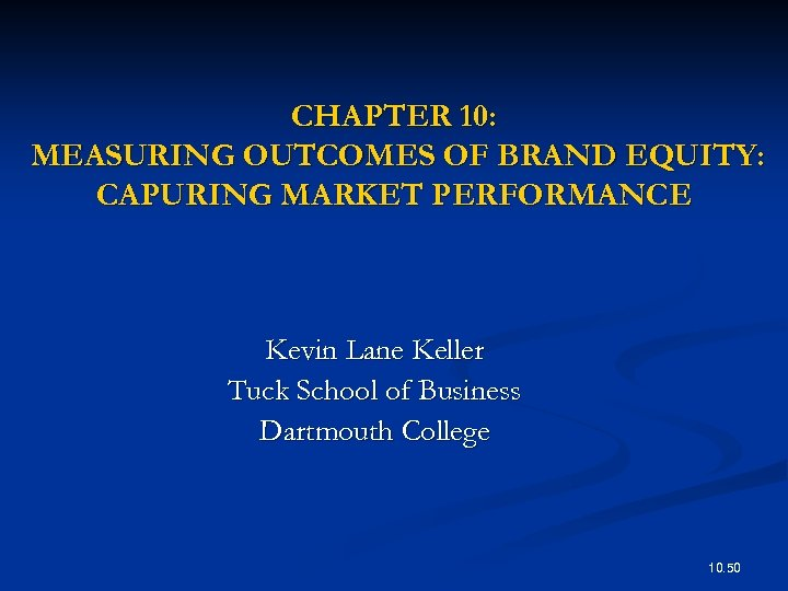 CHAPTER 10: MEASURING OUTCOMES OF BRAND EQUITY: CAPURING MARKET PERFORMANCE Kevin Lane Keller Tuck