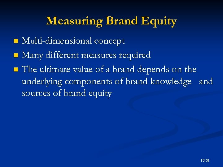 Measuring Brand Equity Multi-dimensional concept n Many different measures required n The ultimate value