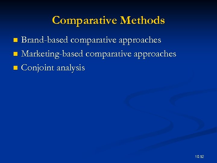 Comparative Methods Brand-based comparative approaches n Marketing-based comparative approaches n Conjoint analysis n 10.