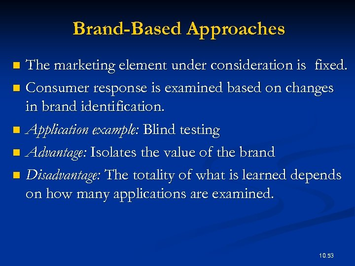 Brand-Based Approaches The marketing element under consideration is fixed. n Consumer response is examined