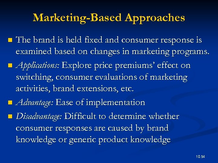 Marketing-Based Approaches The brand is held fixed and consumer response is examined based on