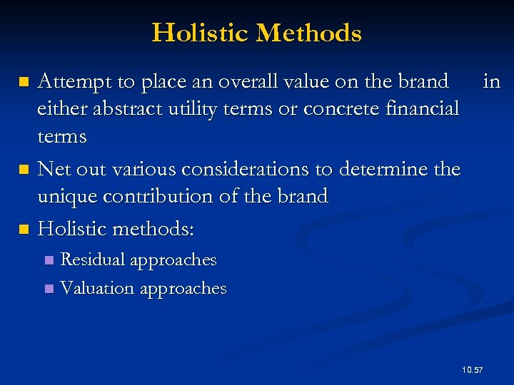 Holistic Methods Attempt to place an overall value on the brand in either abstract