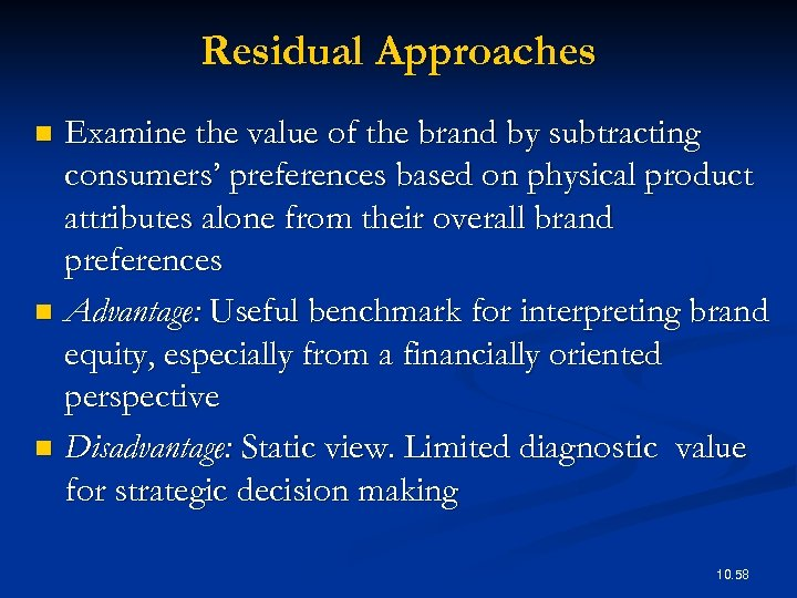Residual Approaches Examine the value of the brand by subtracting consumers' preferences based on