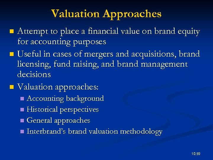Valuation Approaches Attempt to place a financial value on brand equity for accounting purposes