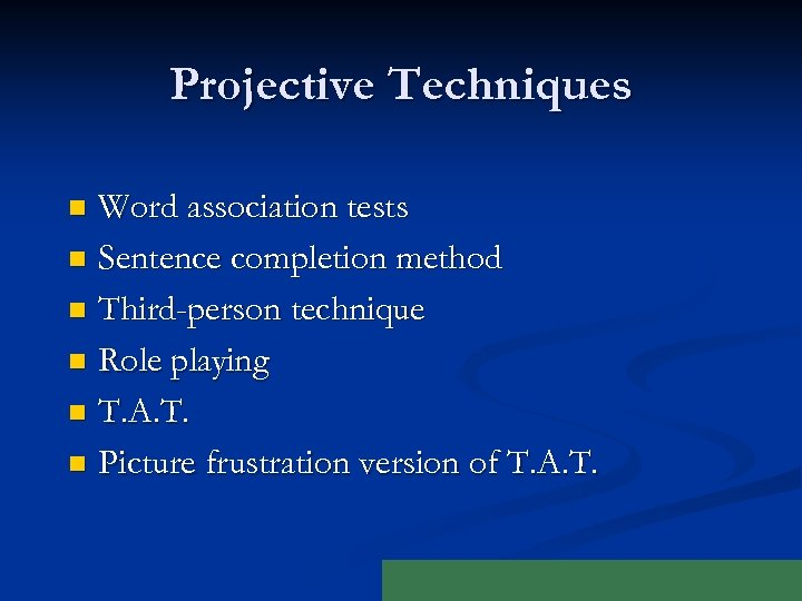 Projective Techniques Word association tests n Sentence completion method n Third-person technique n Role