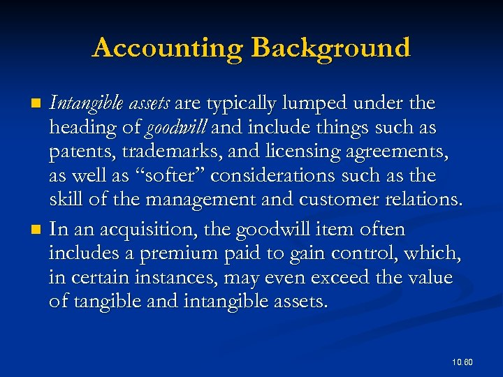 Accounting Background Intangible assets are typically lumped under the heading of goodwill and include