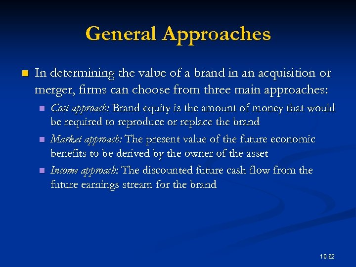 General Approaches n In determining the value of a brand in an acquisition or