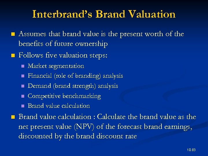 Interbrand's Brand Valuation n n Assumes that brand value is the present worth of
