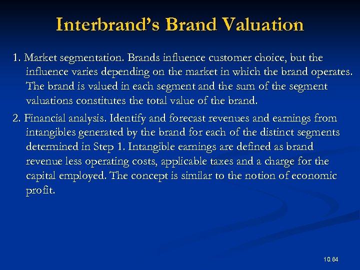 Interbrand's Brand Valuation 1. Market segmentation. Brands influence customer choice, but the influence varies