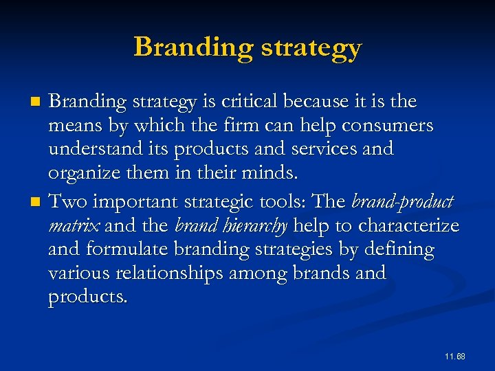 Branding strategy is critical because it is the means by which the firm can