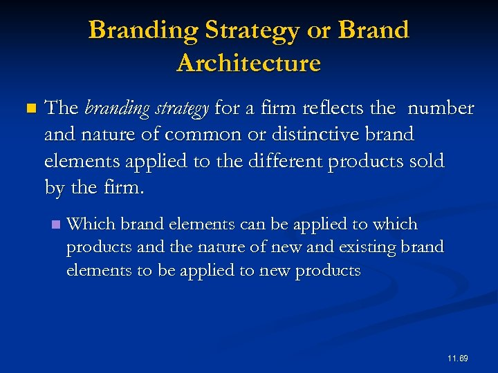 Branding Strategy or Brand Architecture n The branding strategy for a firm reflects the