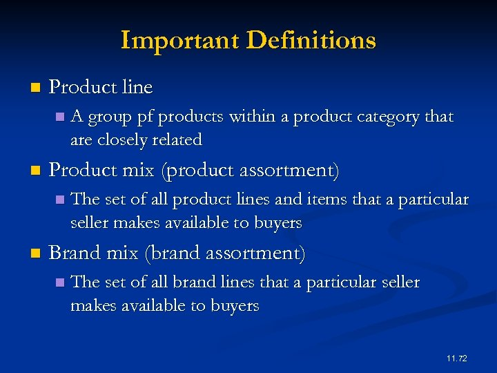 Important Definitions n Product line n n Product mix (product assortment) n n A