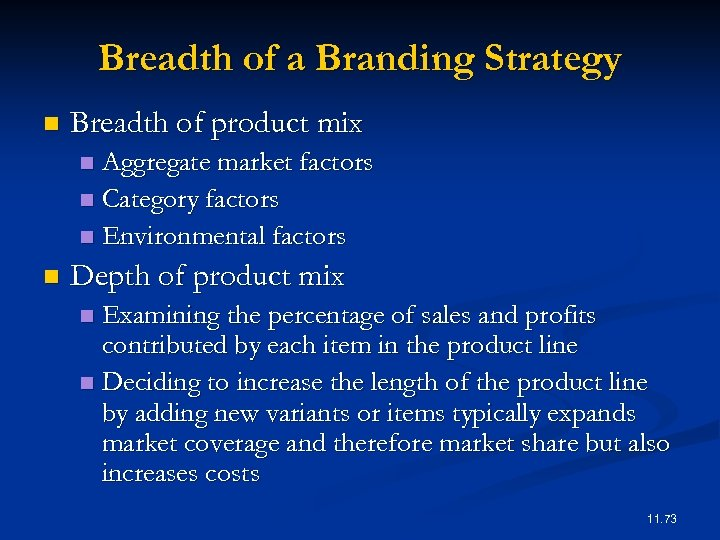 Breadth of a Branding Strategy n Breadth of product mix Aggregate market factors n