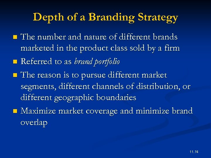 Depth of a Branding Strategy The number and nature of different brands marketed in