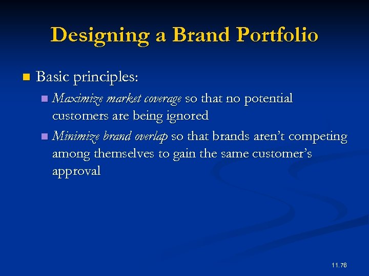 Designing a Brand Portfolio n Basic principles: Maximize market coverage so that no potential