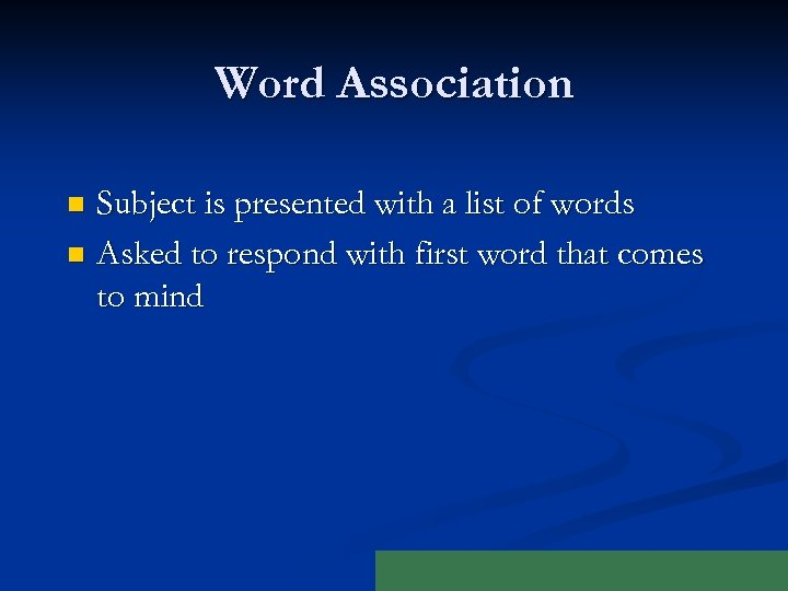 Word Association Subject is presented with a list of words n Asked to respond