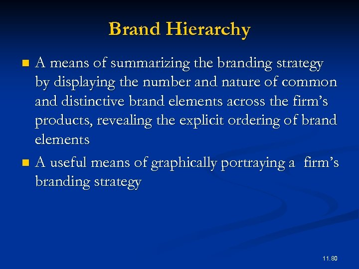 Brand Hierarchy A means of summarizing the branding strategy by displaying the number and