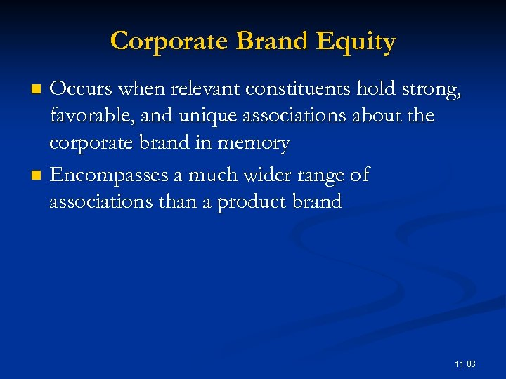 Corporate Brand Equity Occurs when relevant constituents hold strong, favorable, and unique associations about