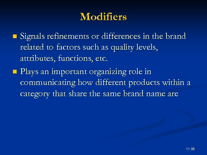 Modifiers Signals refinements or differences in the brand related to factors such as quality