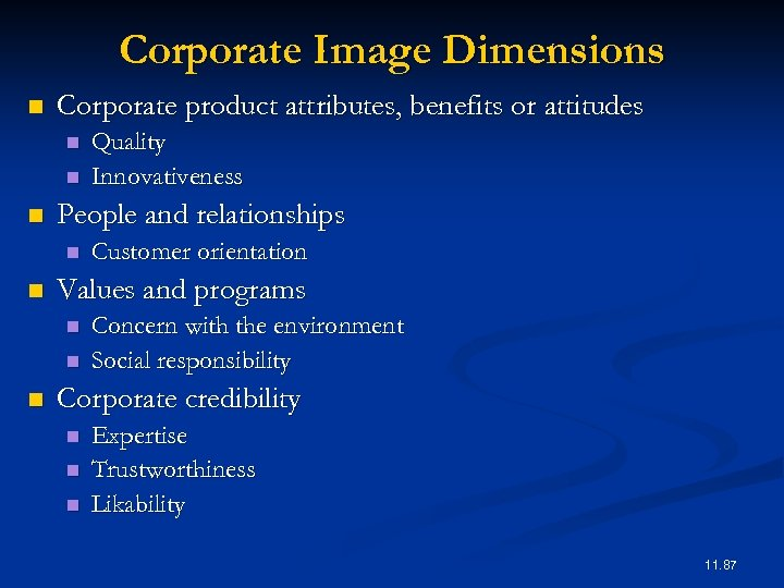 Corporate Image Dimensions n Corporate product attributes, benefits or attitudes n n n People