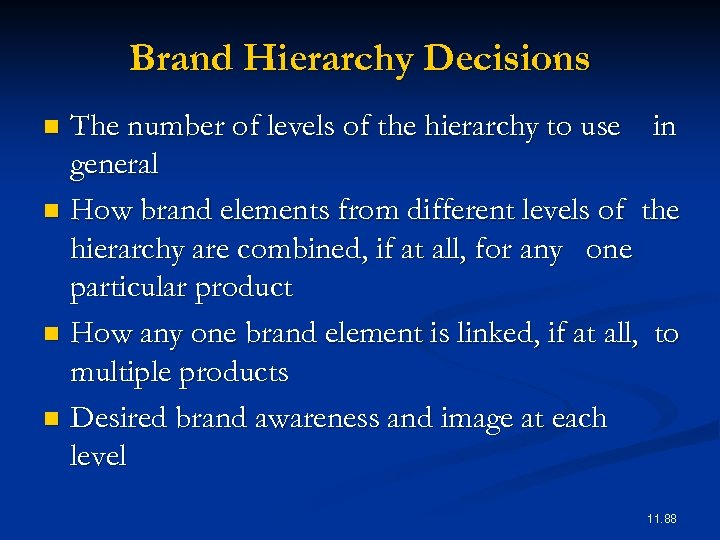 Brand Hierarchy Decisions The number of levels of the hierarchy to use in general