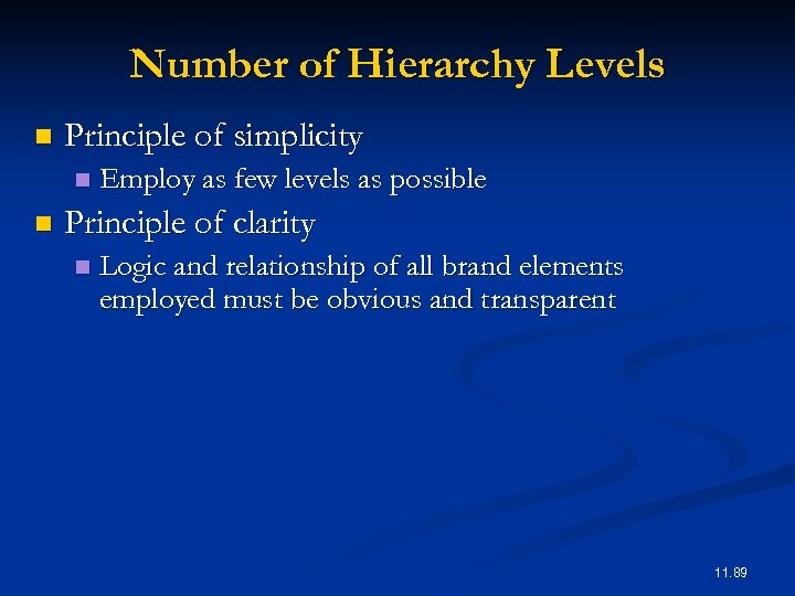 Number of Hierarchy Levels n Principle of simplicity n n Employ as few levels