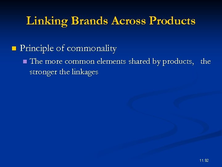 Linking Brands Across Products n Principle of commonality n The more common elements shared