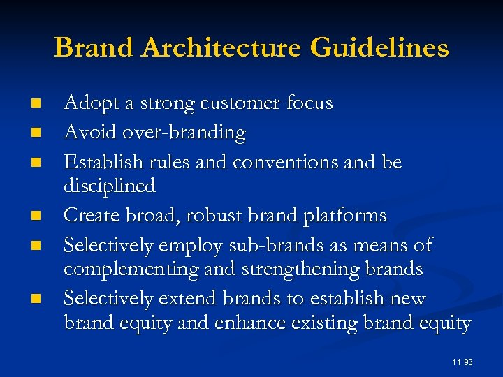 Brand Architecture Guidelines n n n Adopt a strong customer focus Avoid over-branding Establish