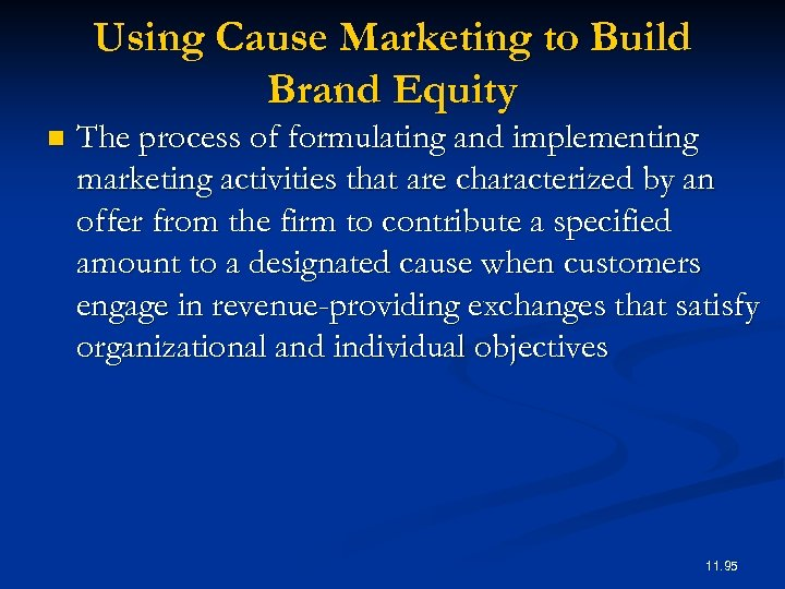 Using Cause Marketing to Build Brand Equity n The process of formulating and implementing