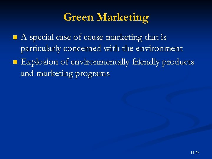 Green Marketing A special case of cause marketing that is particularly concerned with the