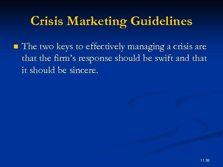 Crisis Marketing Guidelines n The two keys to effectively managing a crisis are that
