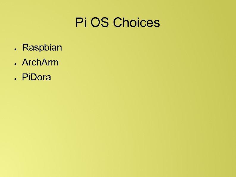 Pi OS Choices ● Raspbian ● Arch. Arm ● Pi. Dora