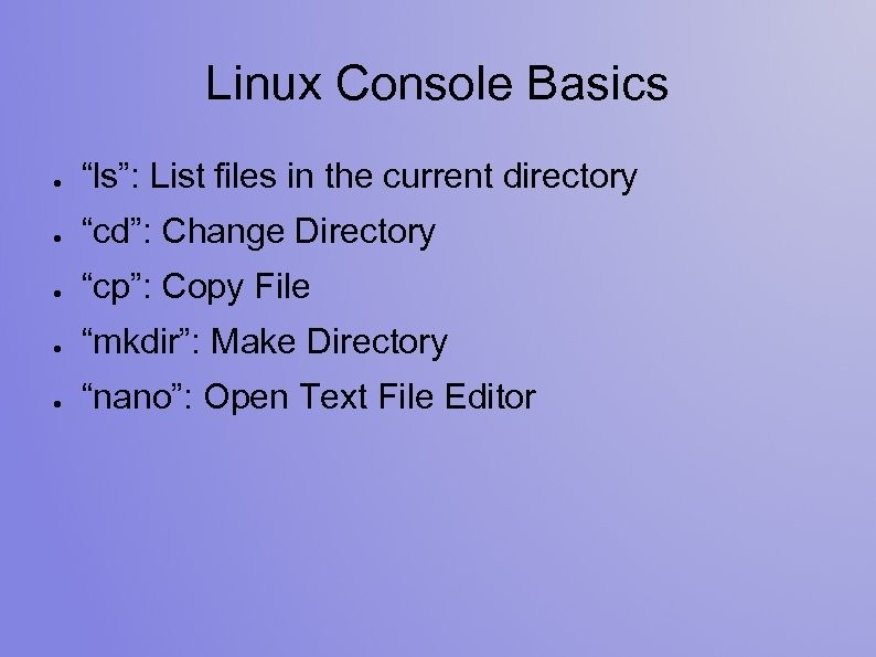 "Linux Console Basics ● ""ls"": List files in the current directory ● ""cd"": Change"