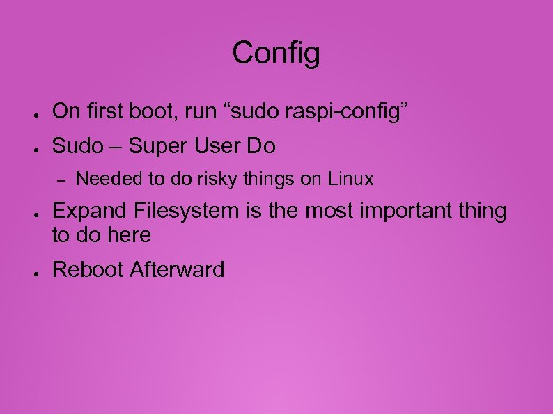 "Config ● On first boot, run ""sudo raspi-config"" ● Sudo – Super User Do"