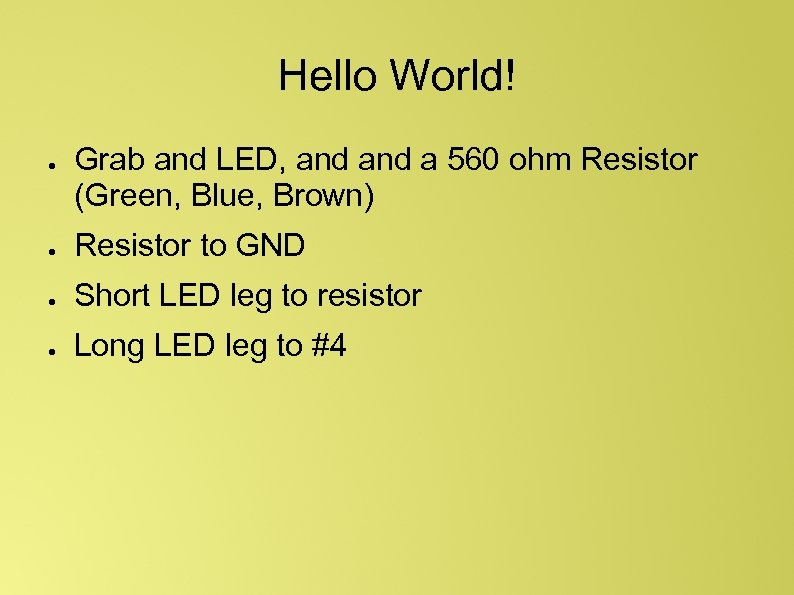 Hello World! ● Grab and LED, and a 560 ohm Resistor (Green, Blue, Brown)