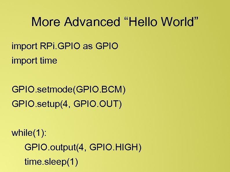 "More Advanced ""Hello World"" import RPi. GPIO as GPIO import time GPIO. setmode(GPIO. BCM)"