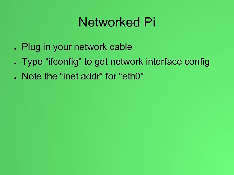 "Networked Pi ● Plug in your network cable ● Type ""ifconfig"" to get network"