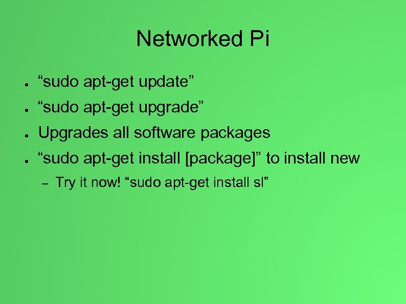 "Networked Pi ● ""sudo apt-get update"" ● ""sudo apt-get upgrade"" ● Upgrades all software"
