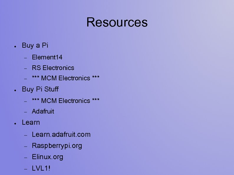 Resources ● Buy a Pi – – RS Electronics – ● Element 14 ***