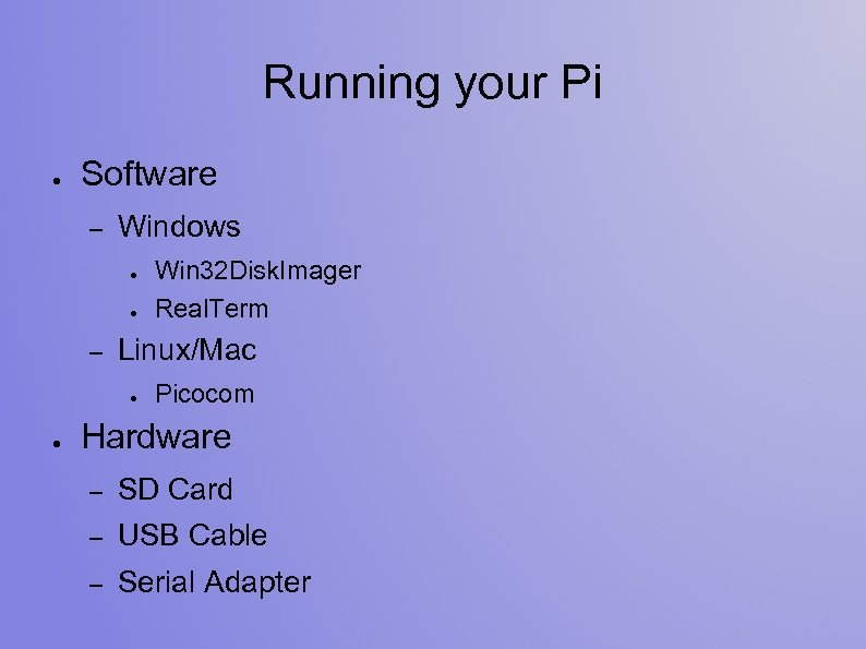 Running your Pi ● Software – Windows ● ● – Linux/Mac ● ● Win