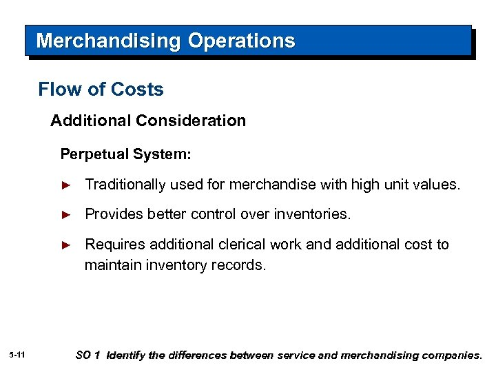 Merchandising Operations Flow of Costs Additional Consideration Perpetual System: ► ► Provides better control