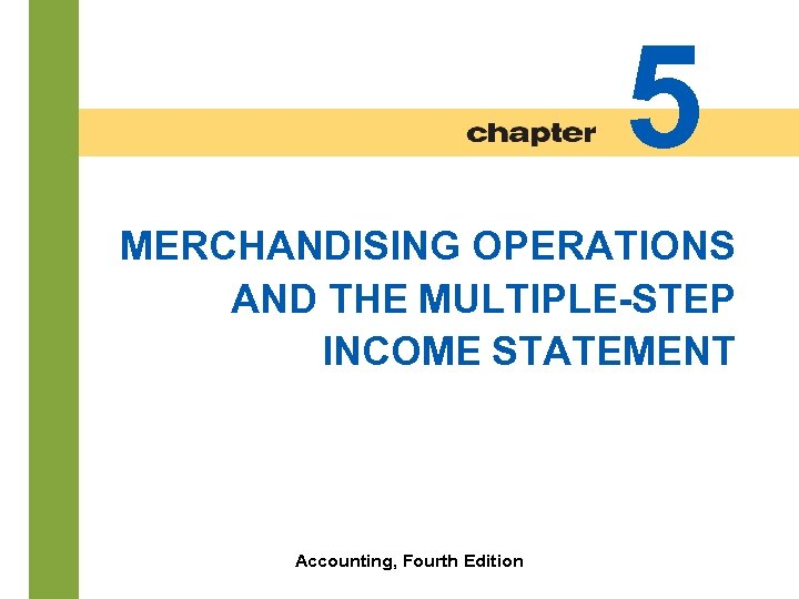 5 MERCHANDISING OPERATIONS AND THE MULTIPLE-STEP INCOME STATEMENT 5 -2 Accounting, Fourth Edition