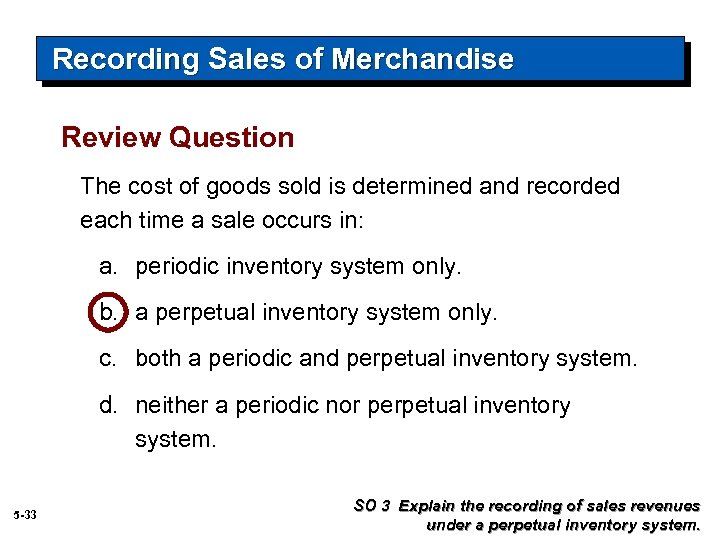 Recording Sales of Merchandise Review Question The cost of goods sold is determined and