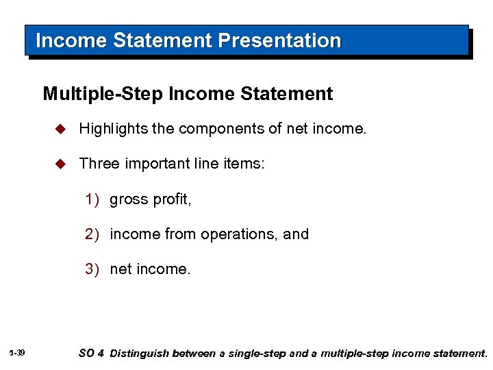 Income Statement Presentation Multiple-Step Income Statement u Highlights the components of net income. u