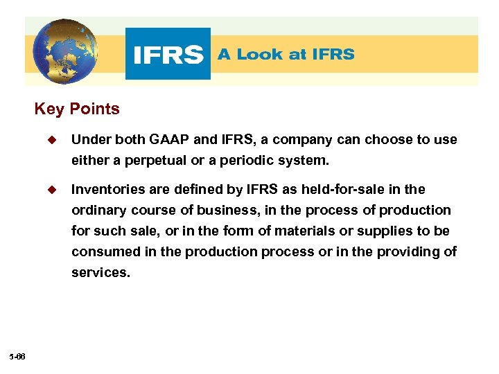 Key Points u Under both GAAP and IFRS, a company can choose to use