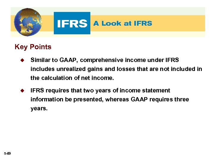 Key Points u Similar to GAAP, comprehensive income under IFRS includes unrealized gains and